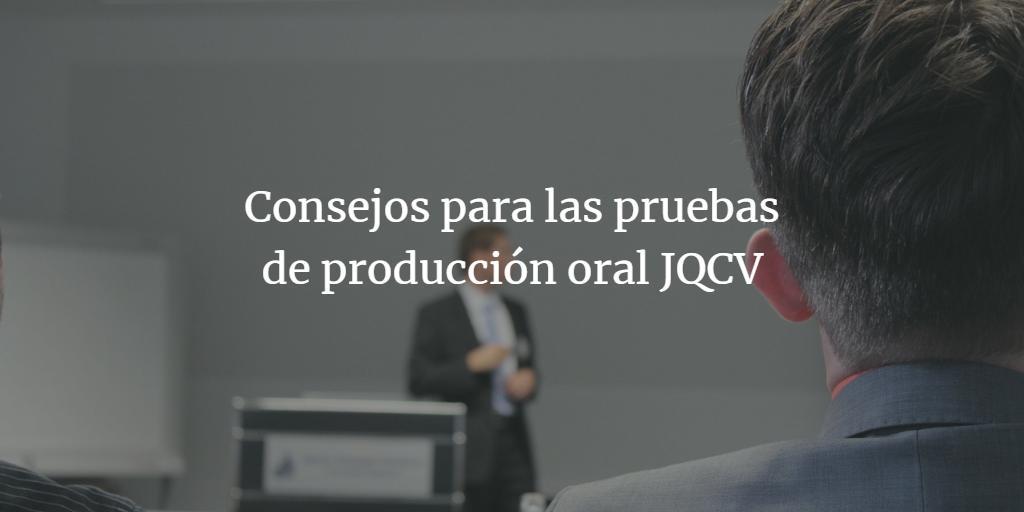 Consejos para las pruebas de producción oral JQCV