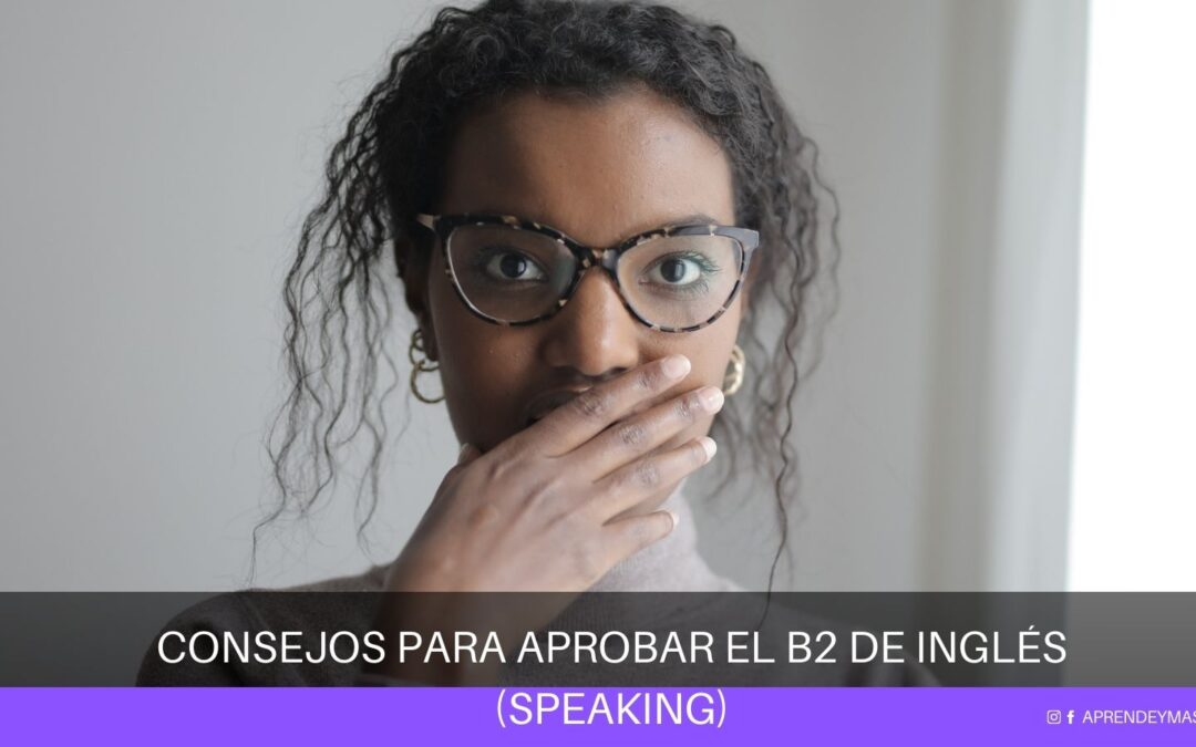 Consejos para aprobar un examen oral de inglés B2